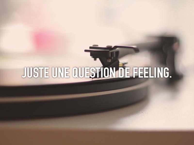 JUSTE UNE QUESTION DE FEELING.